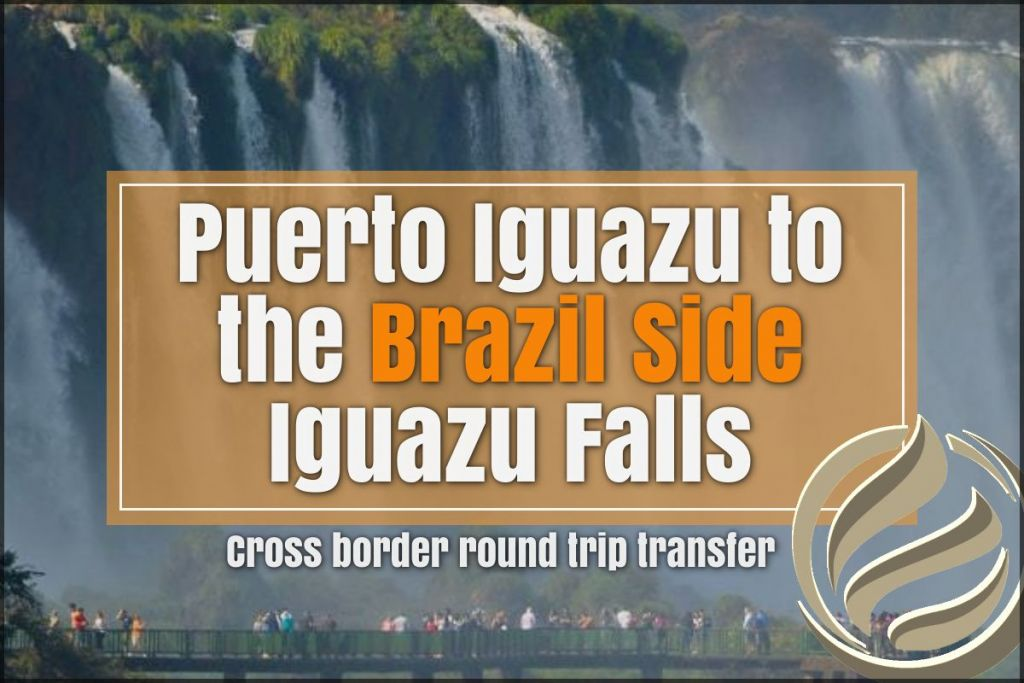Transport from Puerto Iguazu to the Brazilian side of Iguazu Falls